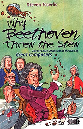 9780571206162: Why Beethoven Threw the Stew: And Lots More Stories About the Lives of Great Composers