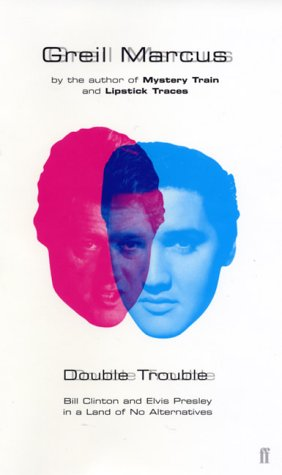 9780571206766: Double Trouble: Bill Clinton and Elvis Presley in a Land of No Alternatives