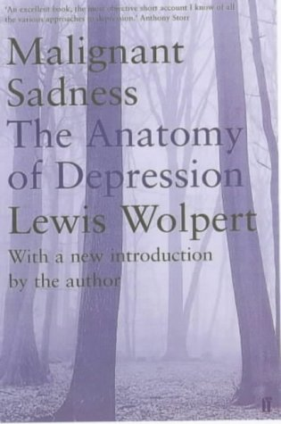 Malignant Sadness: The Anatomy of Depression: Lewis Wolpert