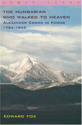 9780571208050: The Hungarian Who Walked to Heaven-Alexander Csoma De Koros-1784-1842 (Short Lives)