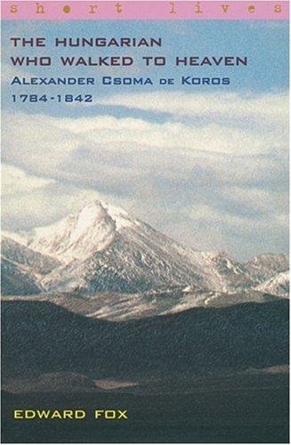9780571208050: The Hungarian Who Walked to Heaven: Alexander Csoma de Koros 1784-1842