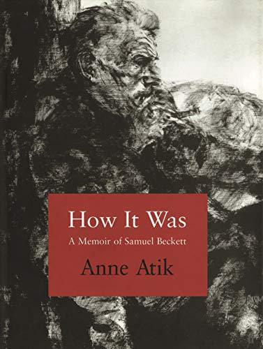 How It Was: A Memoir of Samuel Beckett: Anne Atik