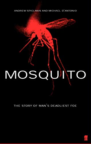 Mosquito. The Story of Man's Deadliest Foe