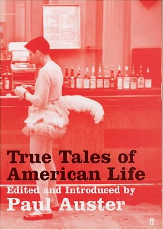 True Tales of American Life-SIGNED FIRST PRINTING: Auster, Paul (Edits and introduces)