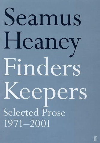 Finders Keepers: Selected Prose, 1971-2001: Heaney, Seamus