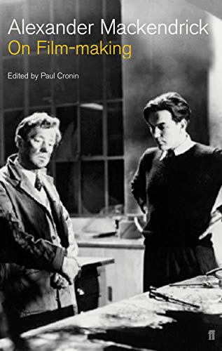 On Film-making: An Introduction to the Craft: Alexander Mackendrick; Editor-Paul
