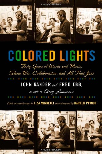 Colored Lights: Forty Years of Words and Music, Show Biz, Collaboration, and All That Jazz: Kander,...