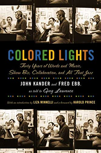Colored Lights: Forty Years of Words and: John Kander, Fred