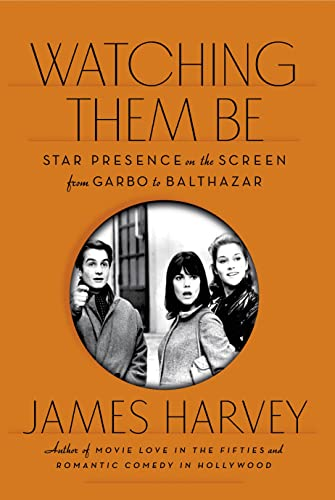 Watching Them Be: Star Presence on the Screen from Garbo to Balthazar: Harvey, James
