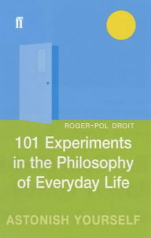 9780571212019: 101 Experiments in the Philosophy of Everyday Life