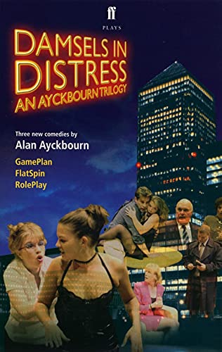 9780571216482: Damsels in Distress: An Ayckbourn Trilogy: Game Plan, Flat Spin, Role Play