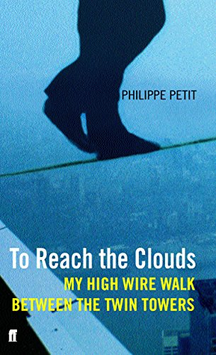 To Reach the Clouds : My High Wire Walk Between the Twin Towers: Petit, Philippe - FIRST PRINTING!