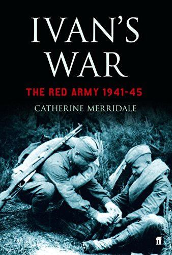 Ivan's War: The Red Army at War 1939-45: The Red Army, 1941-45 [Hardcover]: CATHERINE MERRIDALE