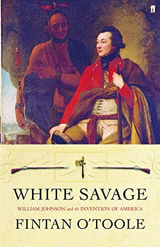 9780571218400: White Savage: William Johnson and the Invention of America
