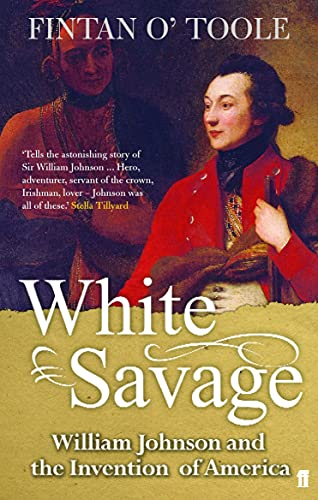 9780571218417: White Savage: William Johnson and the Invention of America