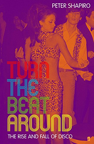 9780571219223: Turn the Beat Around: The Rise and Fall of Disco