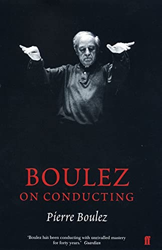 9780571219674: Boulez on Conducting: Conversation with Cecile Gilly