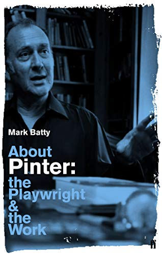 About Pinter: The Playwright and the Work: Batty, Dr Mark