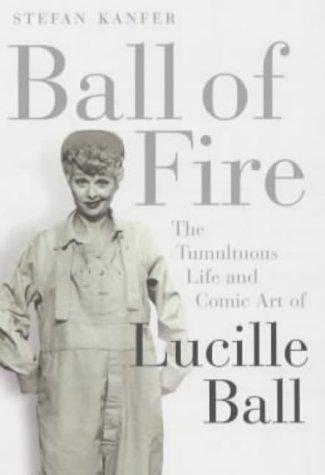9780571220304: Ball of Fire: The Tumultous Life and Comic Art of Lucille Ball