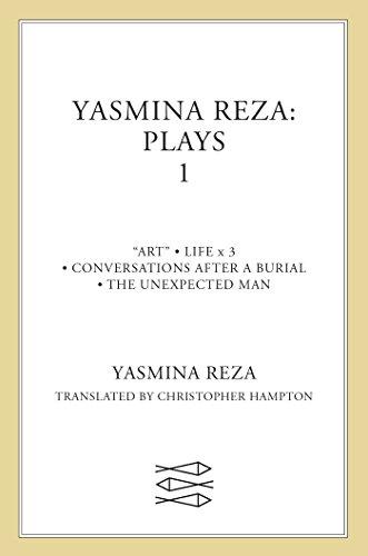 9780571221912: Yasmina Reza: Plays 1: Art, Life x 3, The Unexpected Man, Conversations After a Burial (Contemporary Classics (Faber & Faber))