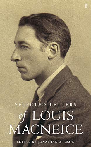 Letters of Louis MacNeice: MacNeice, Louis; Jonathan Allison [ed.]