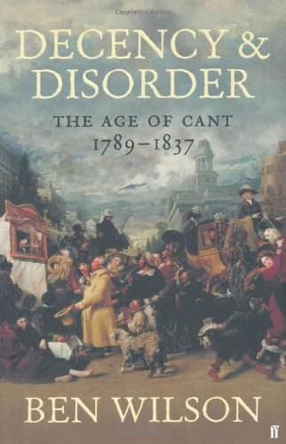 9780571224685: Decency and Disorder: The Age of Cant 1789-1837