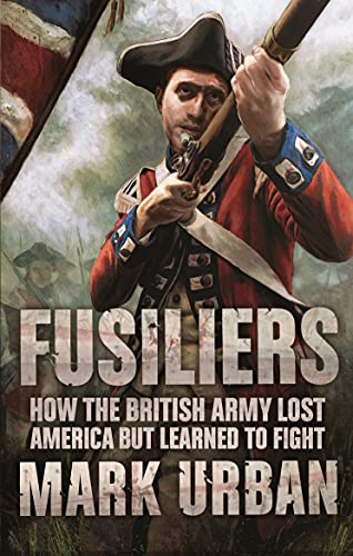 9780571224883: Fusiliers: Eight Years with the Redcoats in America