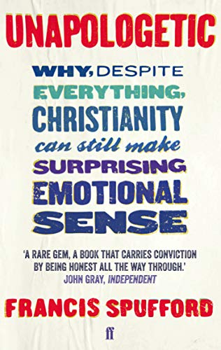 9780571225224: Unapologetic: Why, Despite Everything, Christianity Can Still Make Surprising Emotional Sense