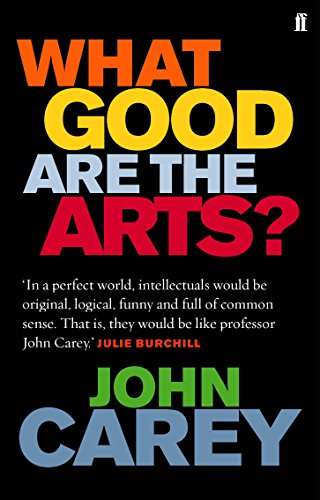 What Good Are the Arts?: John Carey