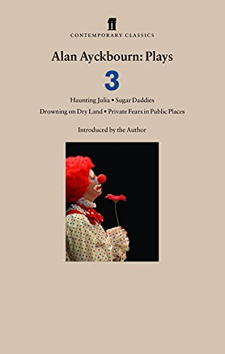 Alan Ayckbourn Plays 3: Haunting Julia, Sugar Daddies, Drowning on Dry Land, Private Fears in ...