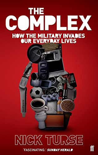 9780571228201: The Complex: How the Military Invades Our Everyday Lives