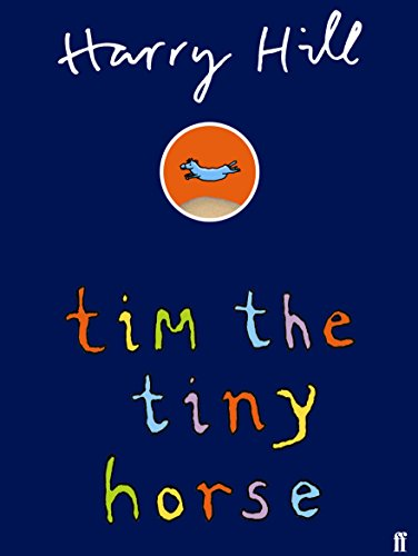 Tim the Tiny Horse by Hill, Harry (0571229557) by HARRY HILL