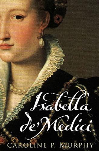9780571230303: Isabella de'Medici: The Glorious Life and Tragic End of a Renaissance Princess