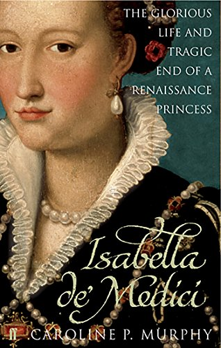 9780571230310: Isabella de'Medici: The Glorious Life and Tragic End of a Renaissance Princess