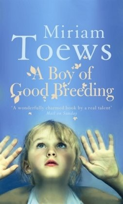 A Boy of Good Breeding: Toews, Miriam