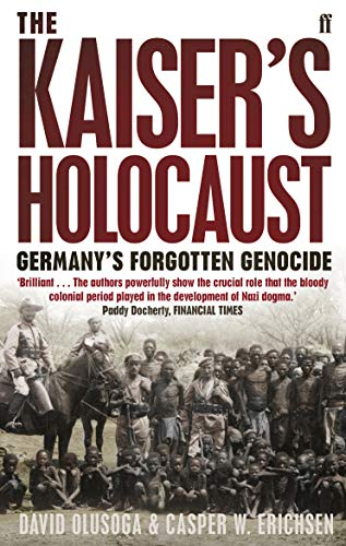 9780571231423: The Kaiser's Holocaust: Germany's Forgotten Genocide and the Colonial Roots of Nazism