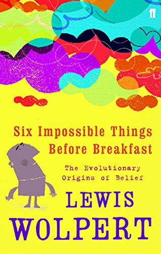 9780571231683: Six Impossible Things Before Breakfast: The Evolutionary Origins of Belief