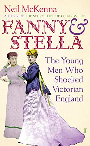 Fanny And Stella: The Young Men Who Shocked Victorian England (SCARCE HARDBACK FIRST EDITION SIGN...