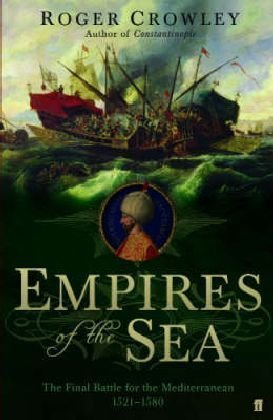 9780571232307: 'EMPIRES OF THE SEA: THE FINAL BATTLE FOR THE MEDITERRANEAN, 1521-1580'
