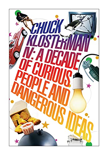 9780571233991: Chuck Klosterman IV: A Decade of Curious People and Dangerous Ideas