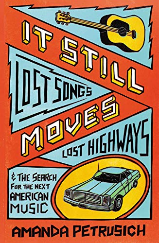 9780571234202: It Still Moves: Lost Songs, Lost Highways, and the Search for the Next American Music
