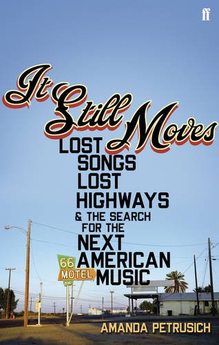 9780571234219: It Still Moves: Lost Songs, Lost Highways, and the Search for the Next American Music