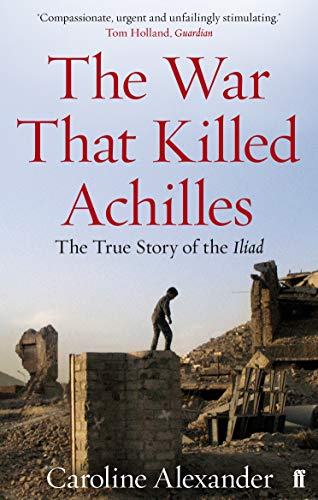 9780571234301: The War That Killed Achilles: The True Story of the Iliad