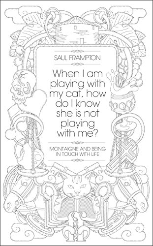 9780571234578: When I Am Playing with My Cat, How Do I Know She Is Not Playing with Me?: Montaigne and Being in Touch with Life. Saul Frampton
