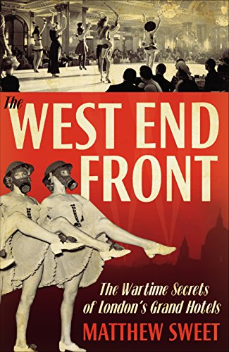 9780571234776: The West End Front: The Wartime Secrets of London's Grand Hotels