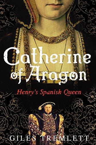 Catherine of Aragon: Henry's Spanish Queen: Tremlett, Giles