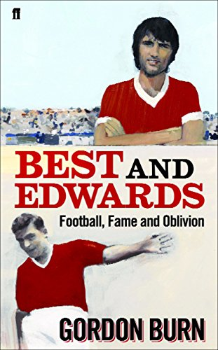 9780571235148: Best and Edwards - Football, Fame and Oblivion