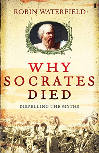 9780571235506: Why Socrates Died: Dispelling the Myths: Social Crisis in Ancient Athens