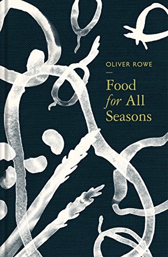 Food for All Seasons: Rowe, Oliver