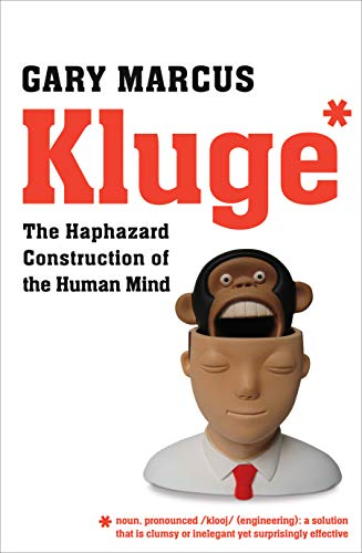 Kluge : The Haphazard Construction of the Human Mind